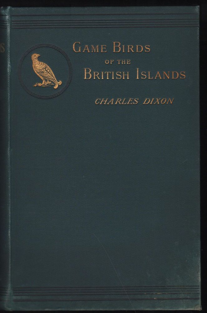 The Game Birds And Wild Fowl Of The British Islands. Charles Dixon, A. T. Elwes.