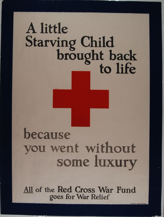 A Little Starving Child Brought Back To Life Because You Went Without Some Luxury : All Of The Red Cross War Fund Goes For War Relief (poster).; World War I