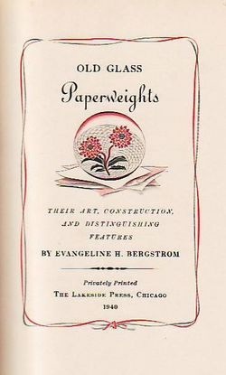 Old Glass Paperweights; Their Art, Construction, And Distinguishing. Evangeline H. Bergstrom.
