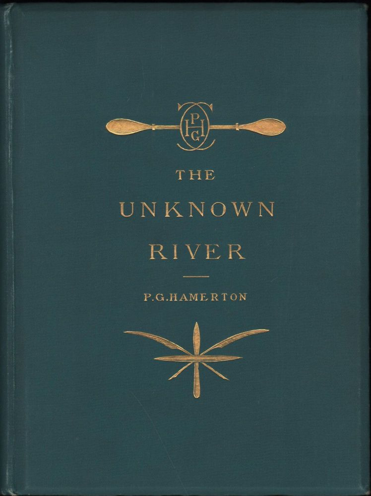 The Unknown River; An Etcher's Voyage of Discovery. Philip Gilbert Hamerton.