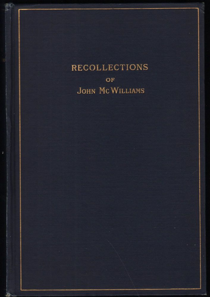 Recollections Of John McWilliams; His Youth Experiences In California And The Civil War. John McWilliams.