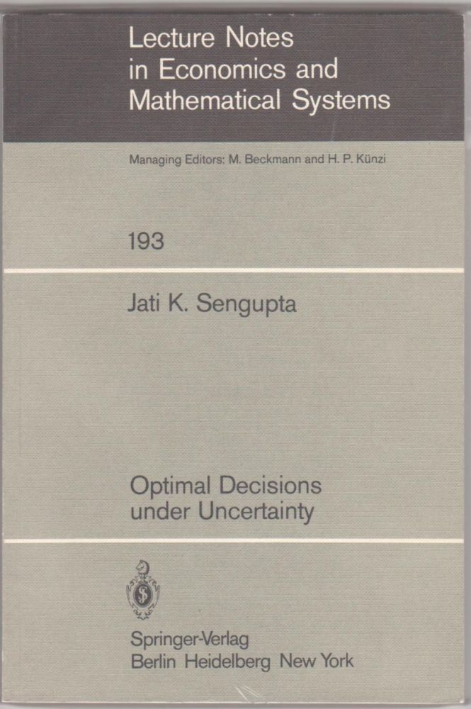 Optimal Decisions Under Uncertainty.; Lecture Notes in Economics and Mathematical Systems Vol. 193. Jati K. Sengupta.