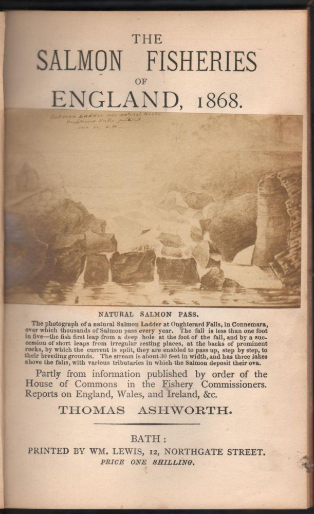 The Salmon Fisheries Of England, 1868.; Partly from information published by order of the House of Commons in the Fishery Commissioners Reports on England, Wales, and Ireland, &c. Thomas Ashworth.