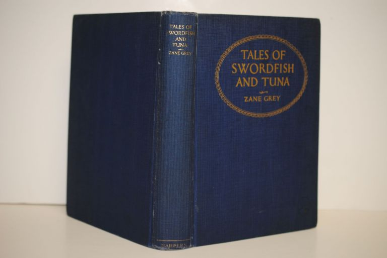 Tales of Swordfish and Tuna; With ninety illustrations from photographs taken by the author and from drawings by Frank E. Phares. Zane Grey.