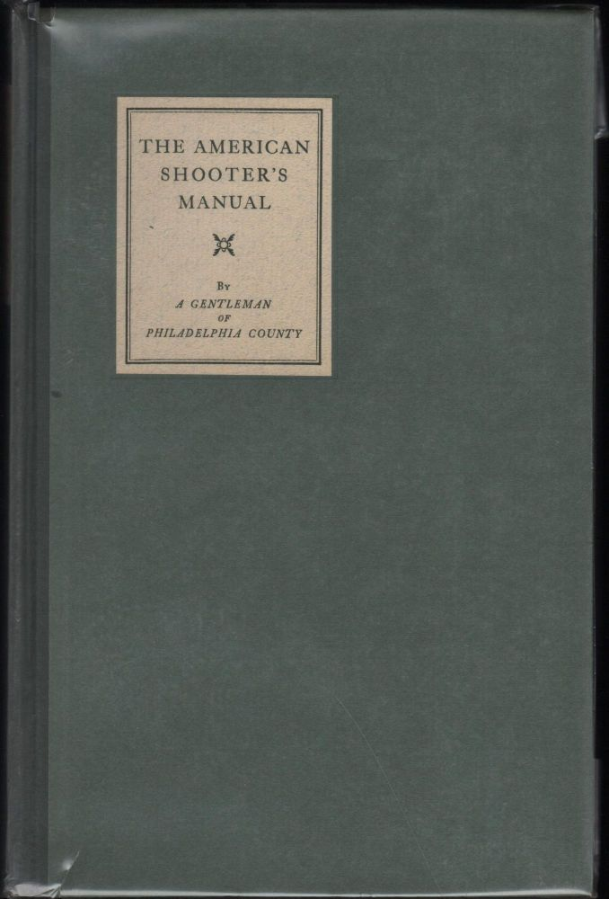 The American Shooter's Manual: Comprising Such Plain and Simple Rules as are Necessary to Introduce the Inexperienced into a full Knowledge of all that Relates to The Dog, and the Correct use of The Gun; also a Description of The Game of this Country. A Gentleman of Philadelphia County.