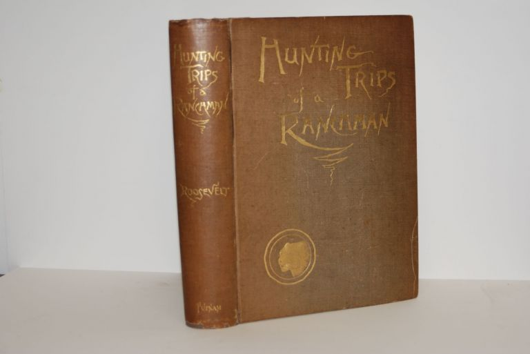 Hunting Trips of a Ranchman; sketches of sport on the northern cattle plains. Theodore Roosevelt.