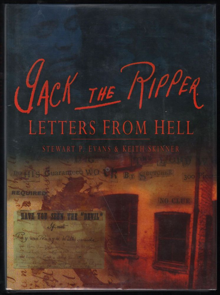 Jack the Ripper: Letters from Hell. Stewart P. Evans, Keith Skinner.