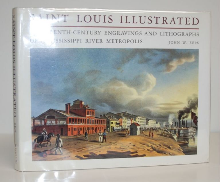 Saint Louis Illustrated; Nineteenth-Century Engravings and Lithographs of a Mississippi River Metropolis. John W. Reps.
