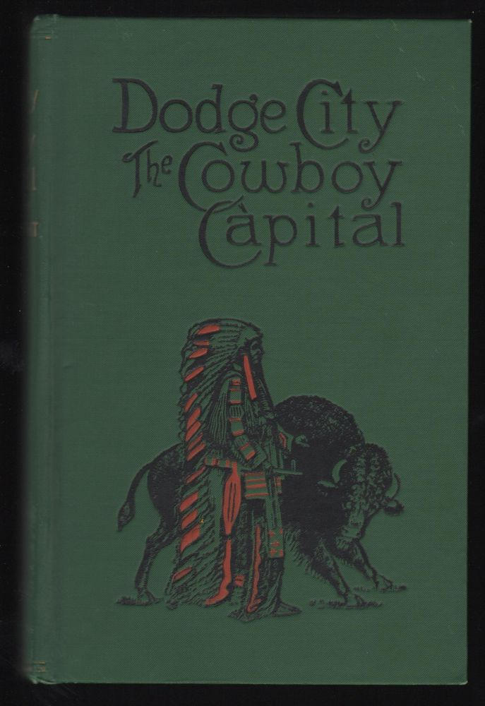 Dodge City, the Cowboy Capital and the Great Southwest in the Days of the Wild Indian, the Buffalo, the Cowboy, Dance Halls, Gambling Halls and Bad Men. Robert M. Wright.