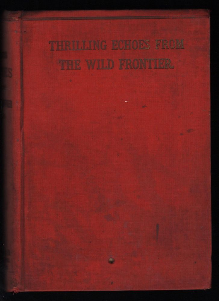 Thrilling Echoes from the Wild Frontier; Interesting Personal Reminiscences of the Author. S. Flory, acob.