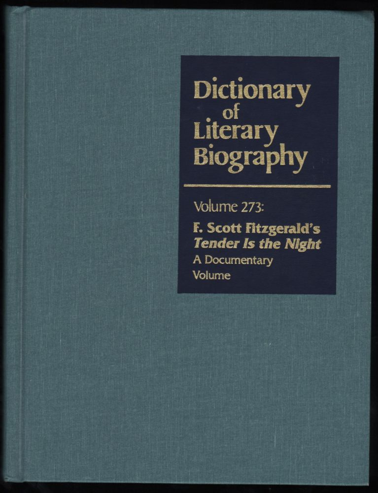 Dictionary of Literary Biography, Vol. 273 : F. Scott Fitzgerald's 'Tender is the Night'; A Documentary Volume. Matthew J. Bruccoli, George Parker Anderson.