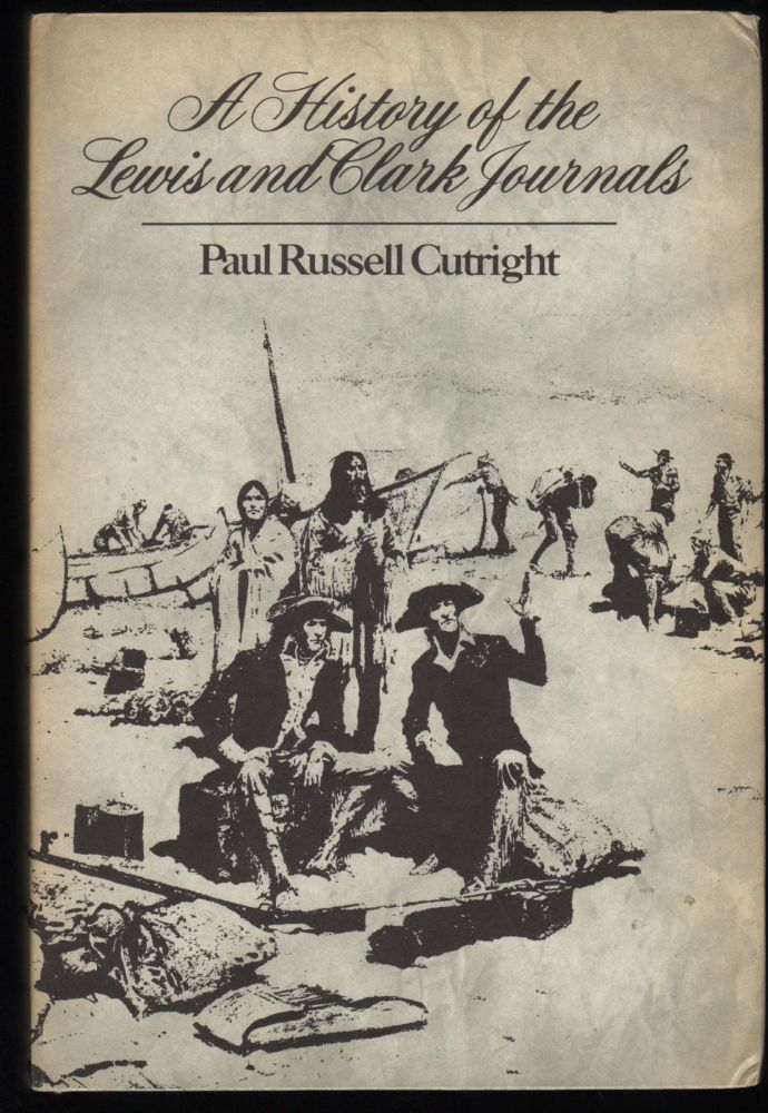 A History of the Lewis and Clark Journals. Paul Russell Cutright.