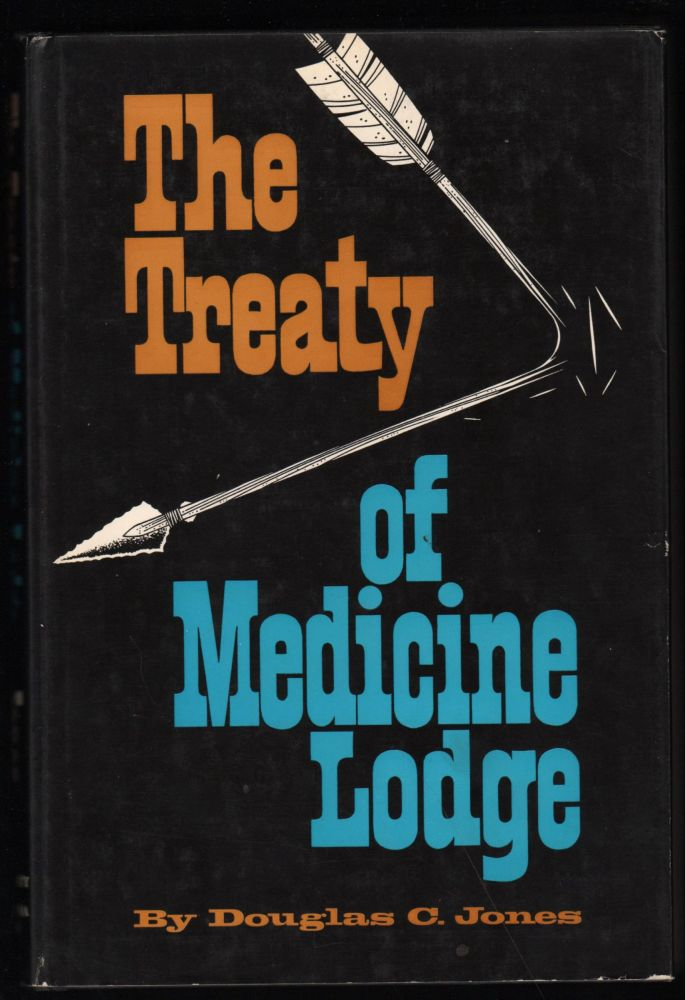 The Treaty of Medicine Lodge; The Story of the Great Treaty Council as Told by Eyewitnesses. Douglas C. Jones.