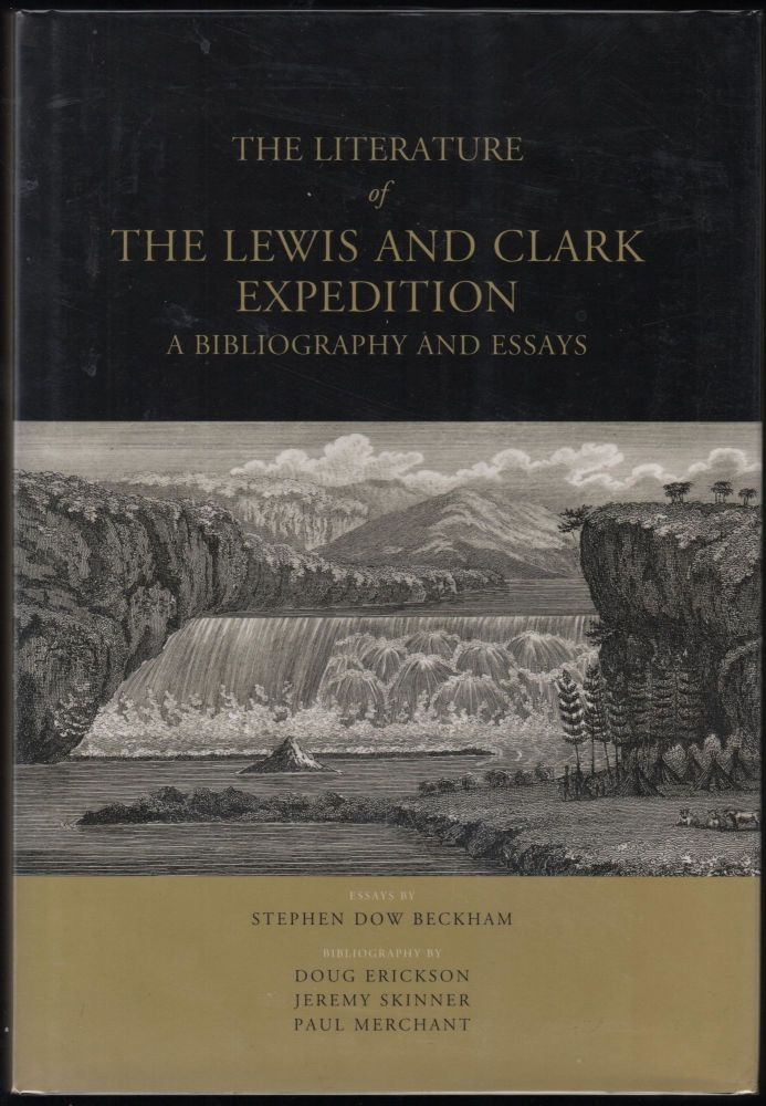 The Literature of the Lewis and Clark Expedition; A Biubliography and Essays. Stephen Dow Beckham.
