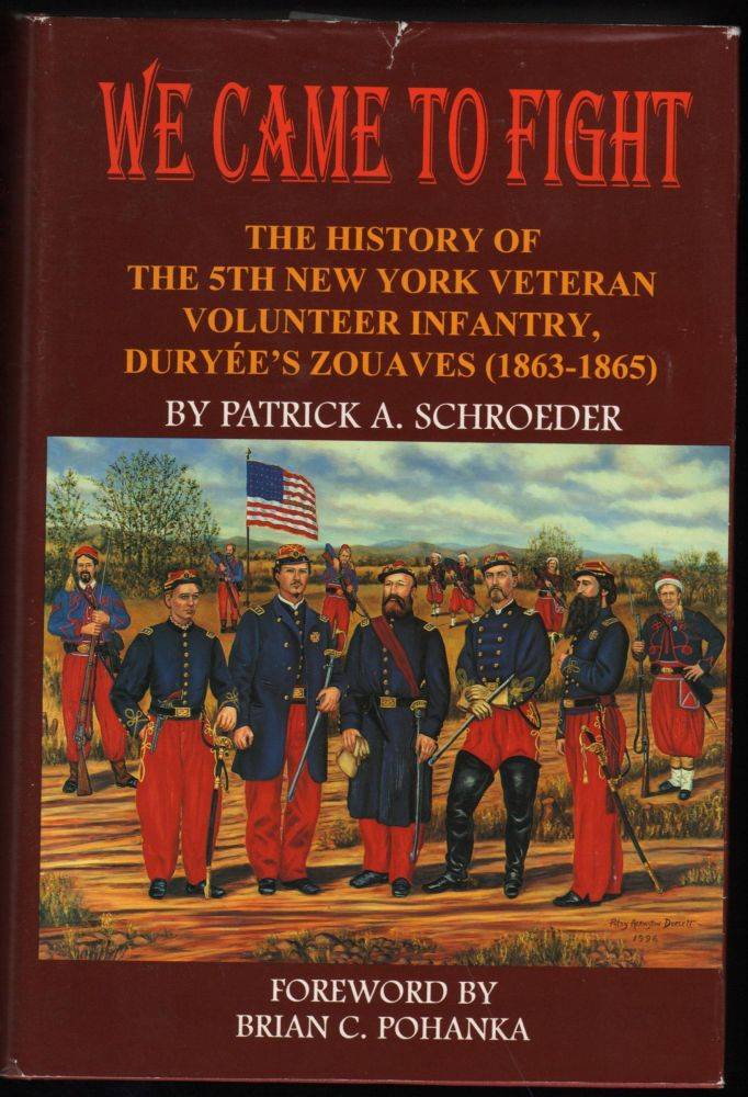 We Came To Fight; The History of the 5th New York Veteran Volunteer Infantry, Duryée's Zouaves (1863-1865). Patrick A. Schroder.