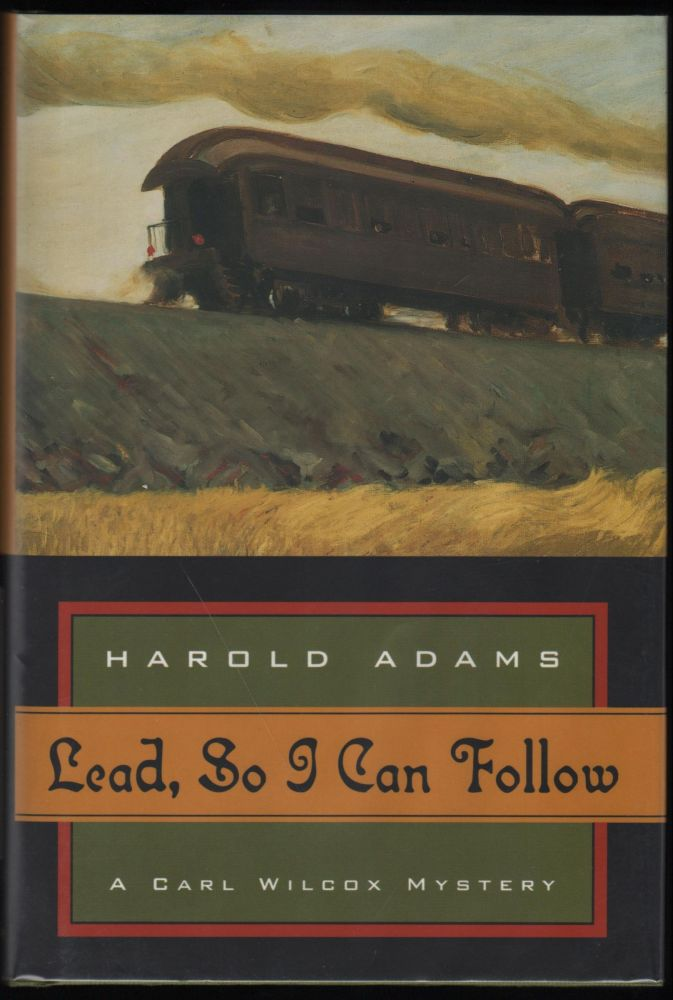 Lead, So I Can Follow; A Carl Wilcox Mystery. Harold Adams.