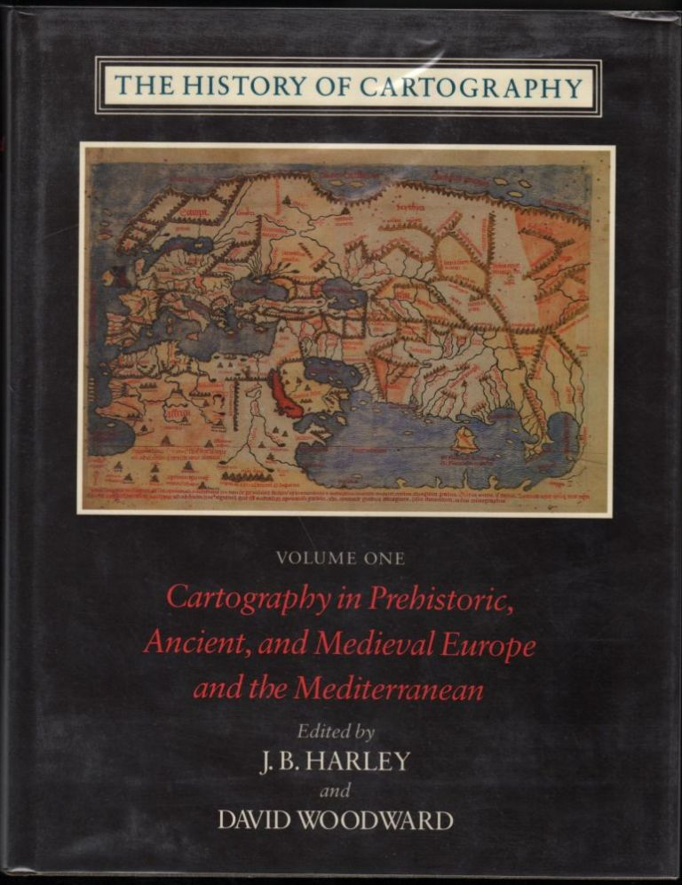 The History of Cartography Volume One: Cartography in Prehistoric, Ancient, and Medieval Europe and the Mediterranean. J. B. Harley, David Woodward.