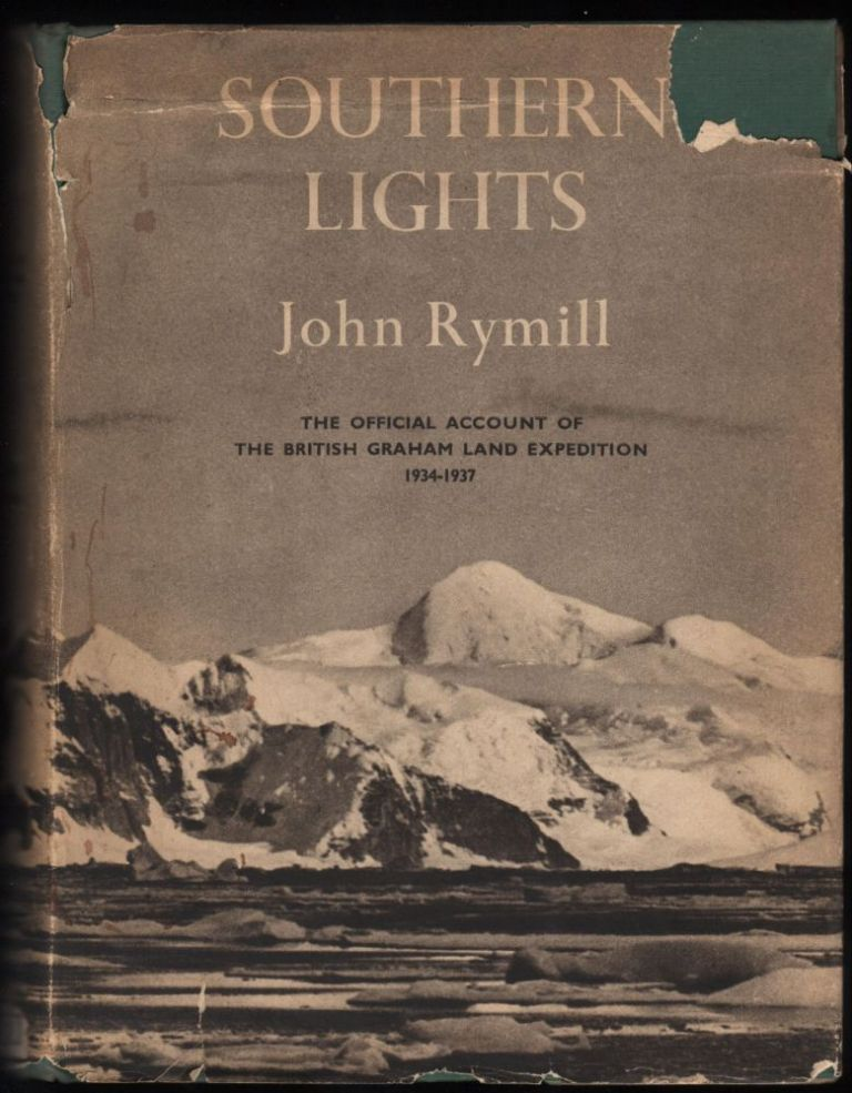 Southern Lights; The Official Account of the British Graham Land Expedition, 1934-1037. John Rymill.