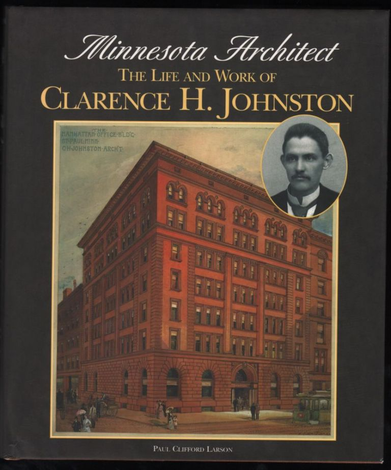 Minnesota Architect: The Life and Work of Clarence H. Johnston. Paul Clifford Larson.