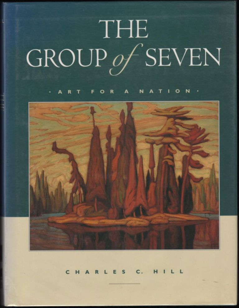 The Group of Seven; Art for a Nation. Charles C. Hill.