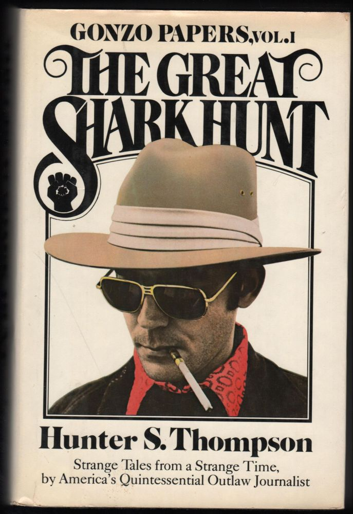 The Great Shark Hunt: Strange Tales from a Strange Time. Gonzo Papers, Vol. I. Hunter S. Thompson.