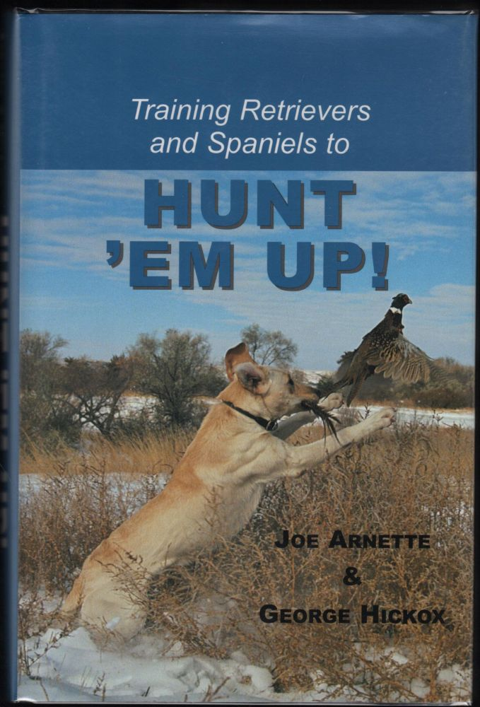 Training Retrievers and Spaniels to Hunt 'em Up! Joe Arnette, George Hickox.