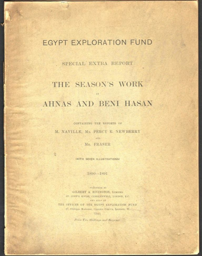 Egypt Exploration Fund Special Extra Report; The Season's Work at Ahnas and Beni Hasan. Edouard Naville, Percy E. Newberry, George Willoughby Fraser.