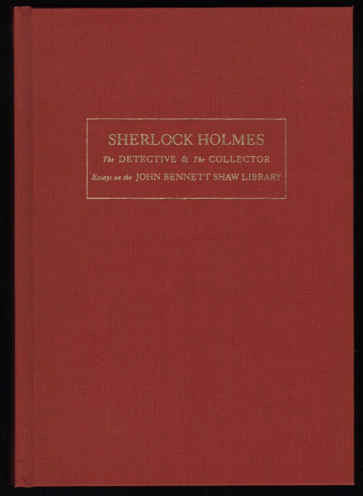 Sherlock Holmes; the Detective & the Collector; Essays on the John Bennett Shaw Library. Lucy M. Brusic.