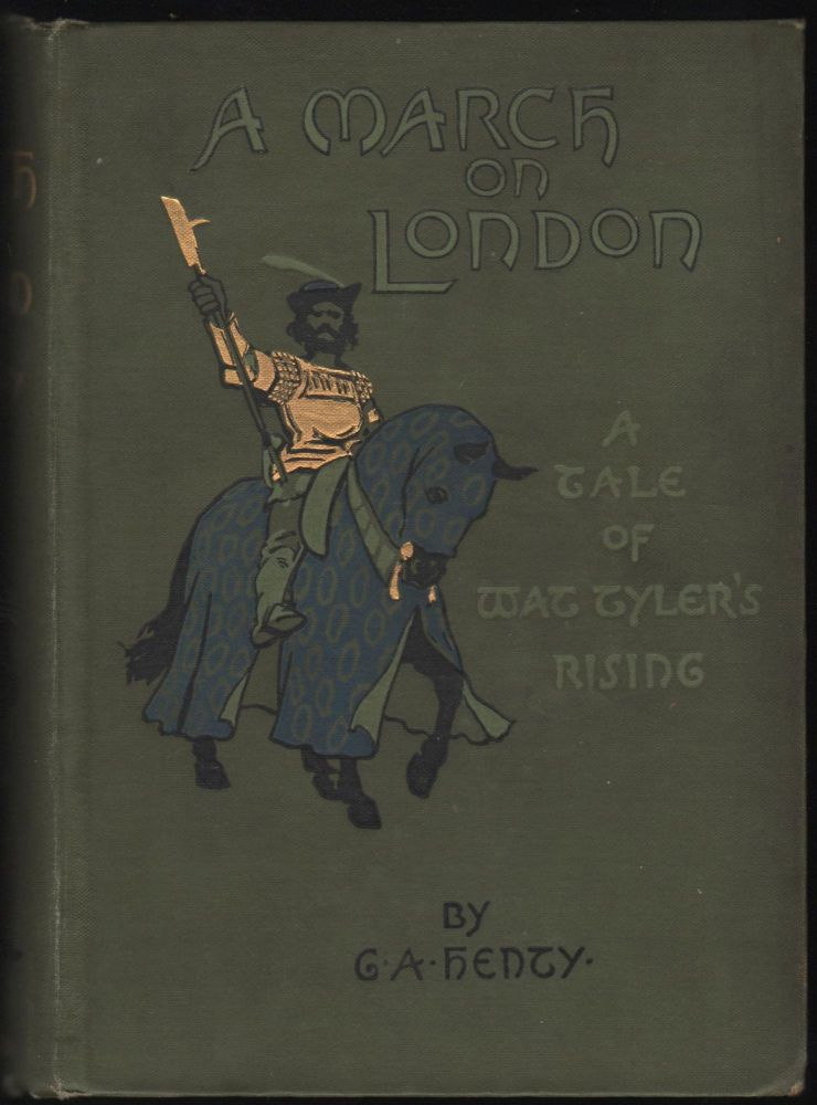 A March on London, Being a Story of Wat Tyler's Insurrection. G. A. Henty.
