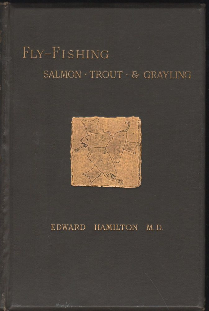 Recollections of Fly Fishing for Salmon, Trout, and Graying with Notes on Their Haunts, Habits and History. Edward M. D. Hamilton.