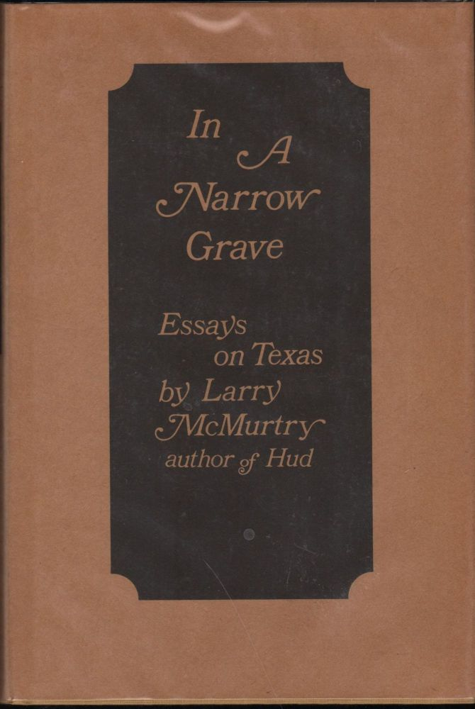 In A Narrow Grave; Essays on Texas. Larry McMurtry.