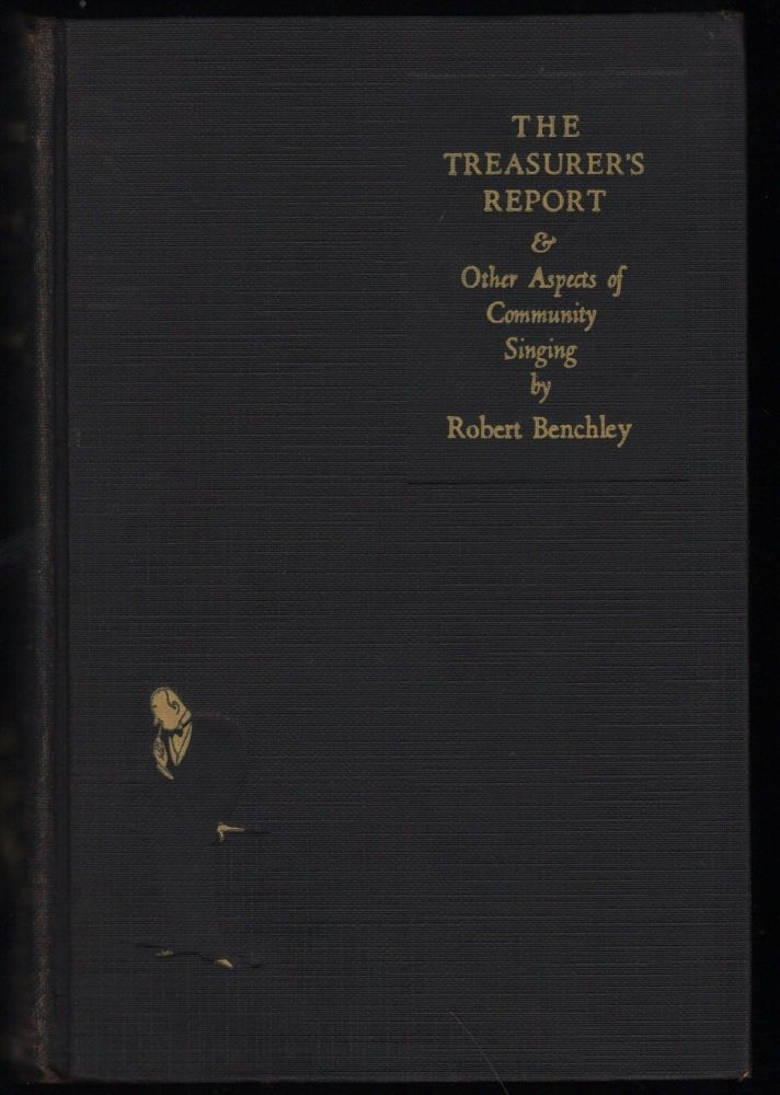 The Treasurer's Report & Other Aspects of Community Singing. Robert Benchley.