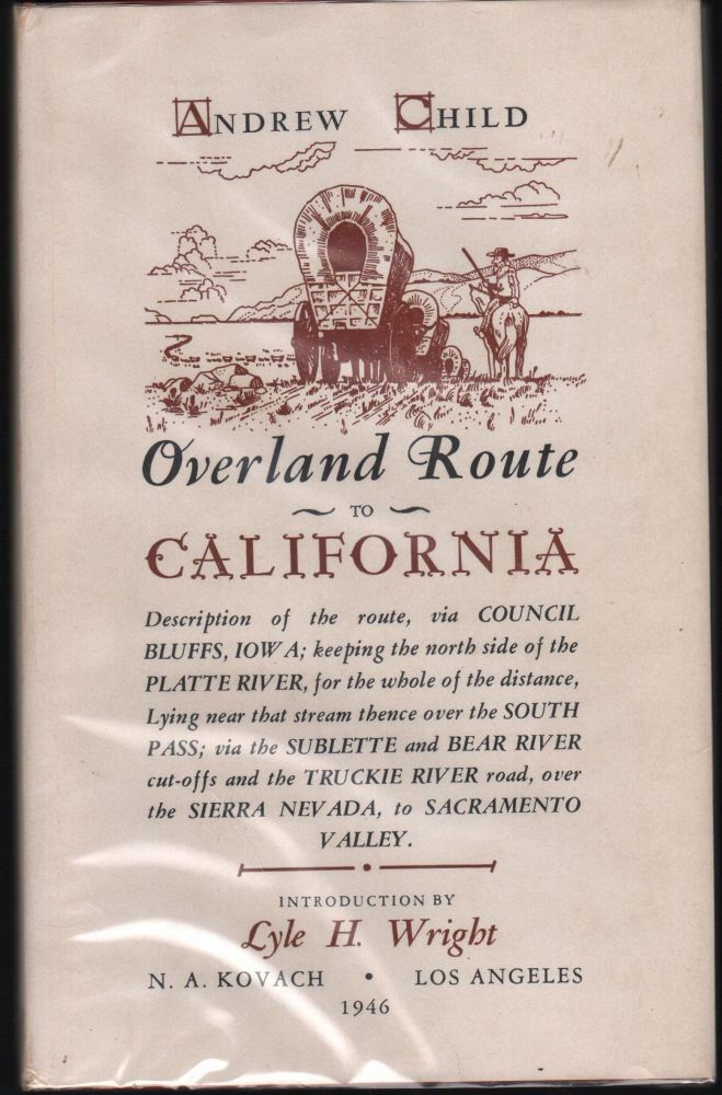 Overland Route to California; Description of the route, via Council Bluffs Iowa; Keepint the North Side of the Platte River for the whole of the Distance, Lying Near that Stream thence over the South Pass; Via the Sublett and Bear River cut-offs and the Truckie River Road, over the Sierra Nevada, to Sacramento Valley. Andrew Child.