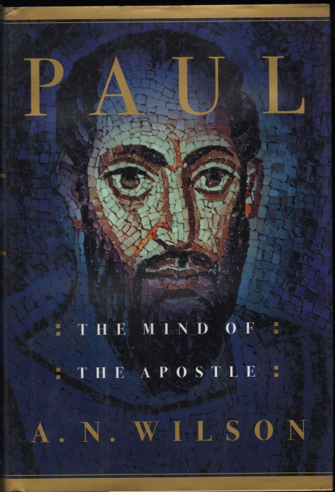 Paul; The Mind of the Apostle. A. N. Wilson.