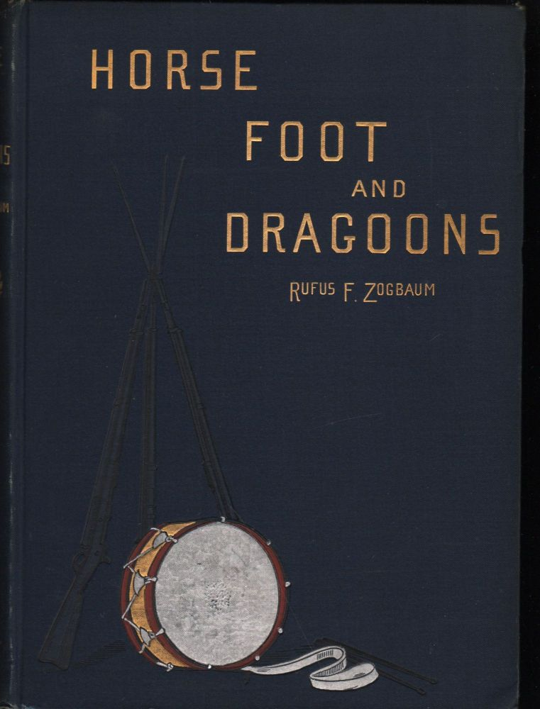 Horse, Foot, and Dragoons; Sketches of Army Life at Home and Abroad. Rugus Fairchild Zogbaum.