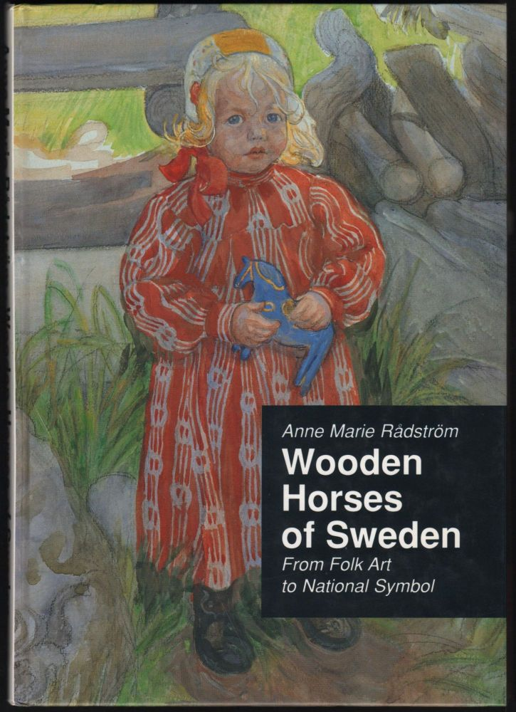 Wooden Horses of Sweden; From Folk Art to National Symbol. Anne Marie Radstrom.