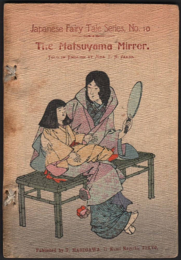 The Matsuyama Mirror. Japanese Fairy Tale Series No. 10. Mrs. T. H. James.