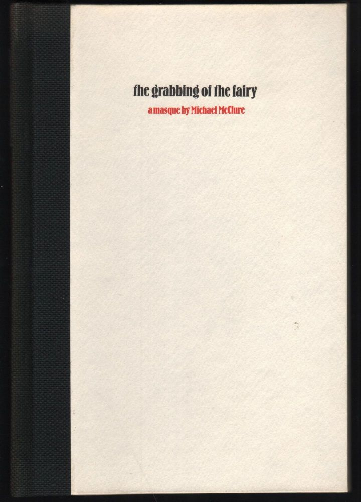 the grabbing of the fairy, a masque. Photographs by Stewart Brand. Michael McClure.