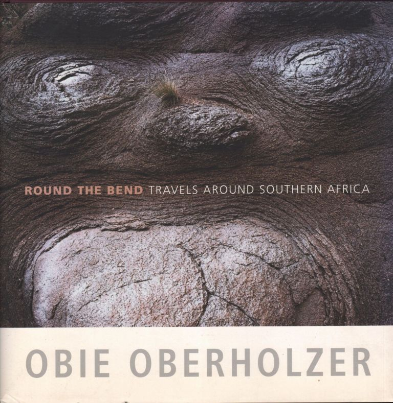 Round the Bend; Travels Around Southern Africa. Obie Oberholzer.