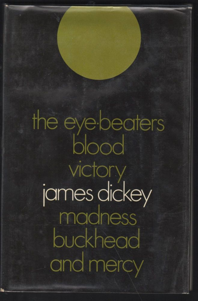 The Eyebeaters, Blood, Victory, Madness, Buckhead and Mercy. James Dickey.