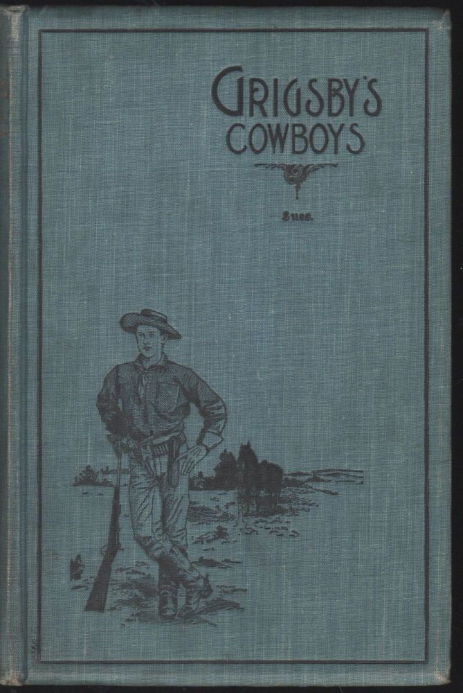 Grigsby's Cowboys; Third United States Volunteer Cavalry, Spanish-American War; A Historical Review of the Regiment and Compendium of Biographies of the Noted Men Comprising the Same. Otto L. Sues.