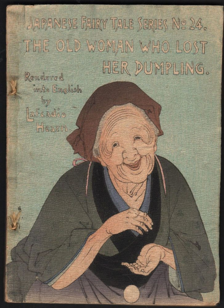 The Old Woman Who Lost Her Dumpling. Japanese Fairy Tales Series No. 24. Lafcadio Hearn.