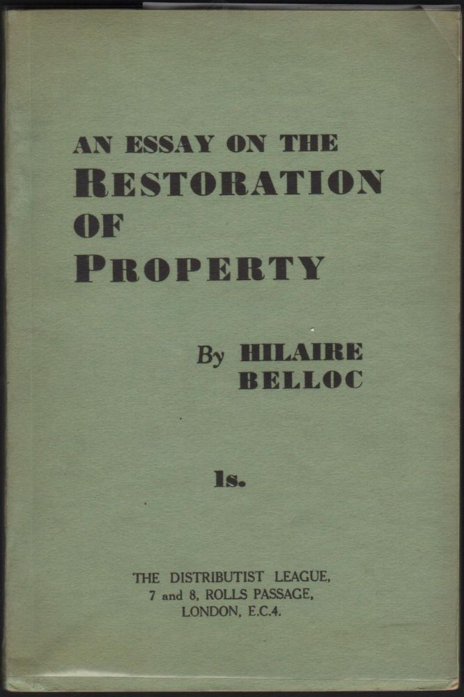 An Essay on the Restoration of Property. Hilaire Belloc.