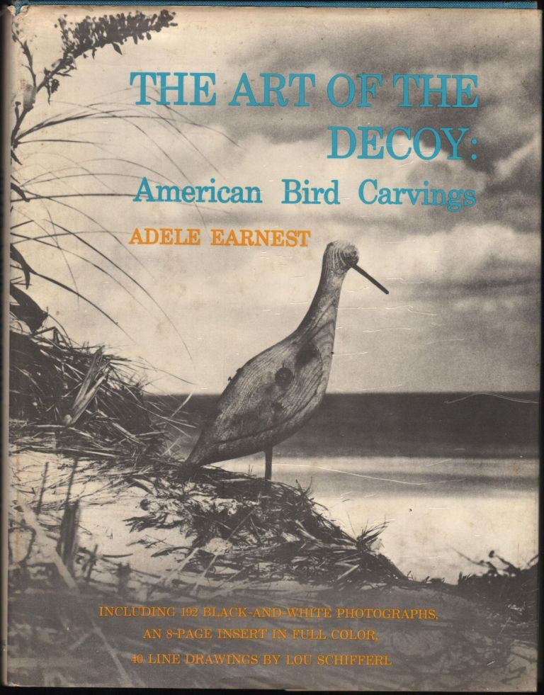 The Art of the Decoy: American Bird Carvings. Adele Earnest.