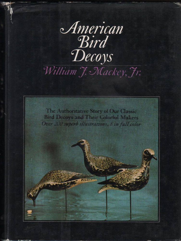 American Bird Decoy with a chapter on American Decoys as Folk Art by Quintina Colio. William J. Mackey Jr.