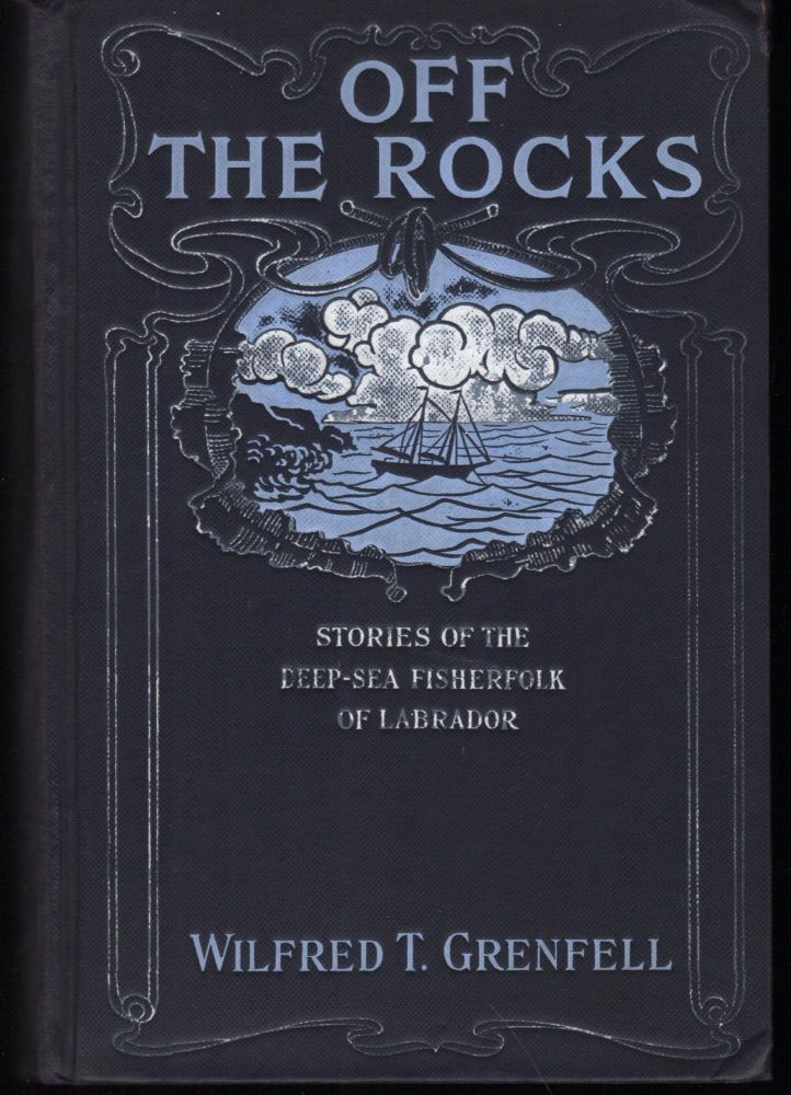Off the Rocks; Stories of the Deep-Sea Fisherfolk of Labrador. Wilfred T. Grenfell.