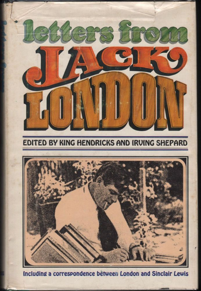 Lettrs from Jack London Containing an Unpublished Correspondence between London and Sinclair Lewis. Jack London.