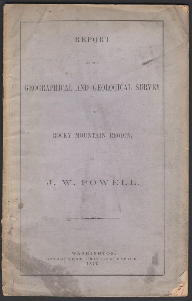 Report on the Geographical and Geological Survey of the Rocky Mountain Region. J. W. Powell.