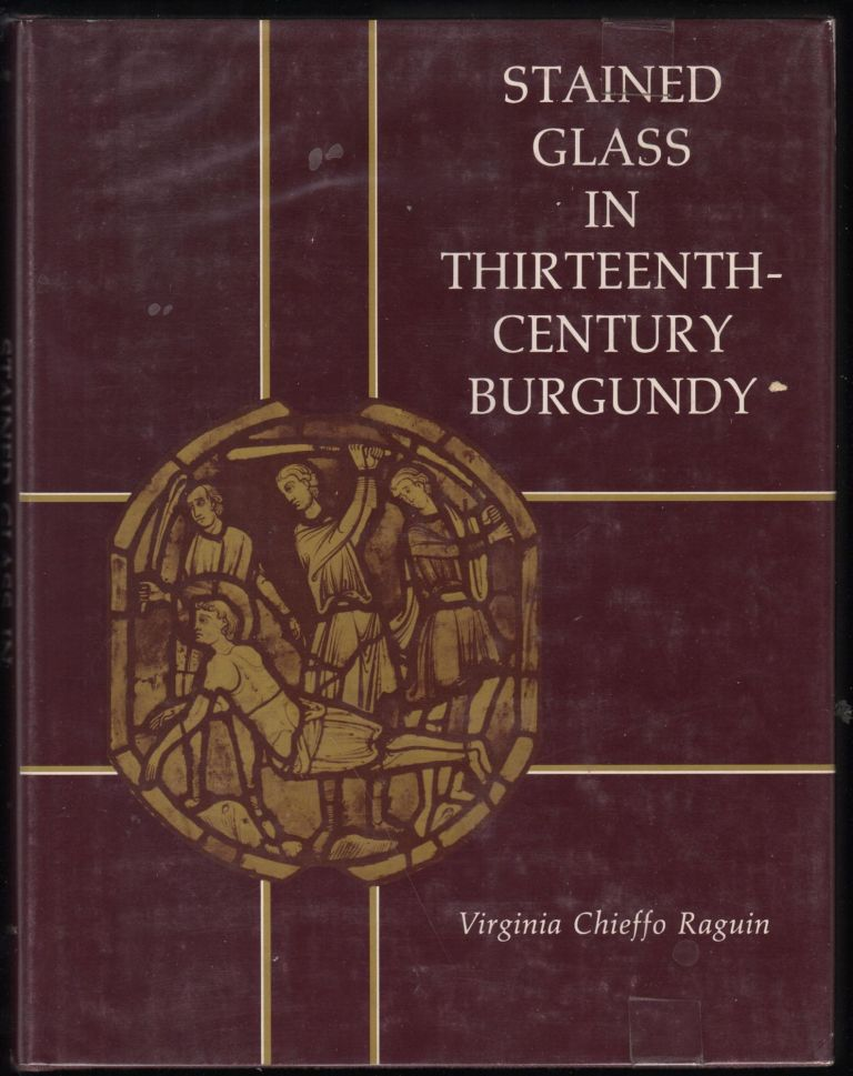 Stained Glass in Thirteenth-Century Burgundy. Virginia Chieffo Raguin.