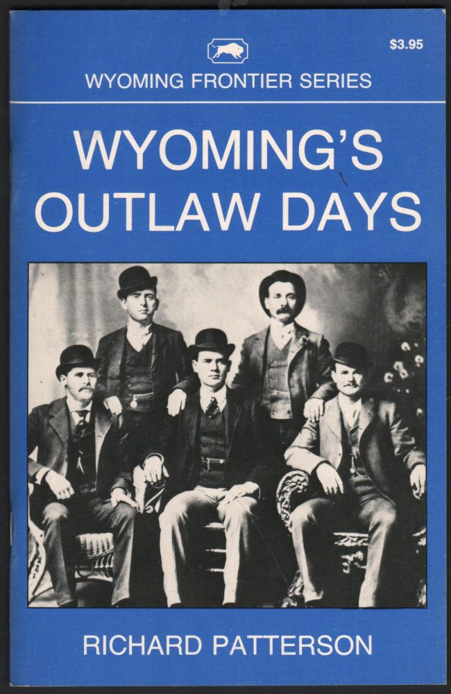 Wyoming's Outlaw Days. Richard Patterson.